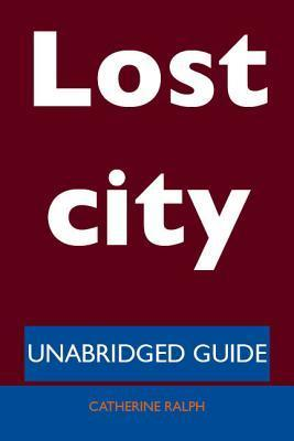 Lost City - Unabridged Guide Catherine Ralph