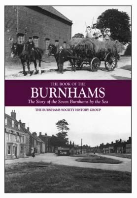 The Book of the Burnhams: The Story of the Seven Burnhams  by  the Sea. Burnham History Group by Burnham History Group