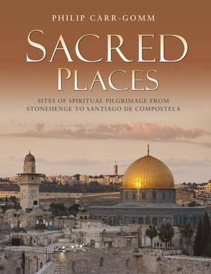 Sacred Places: 50 Sites of Religious Pilgrimage Philip Carr-Gomm