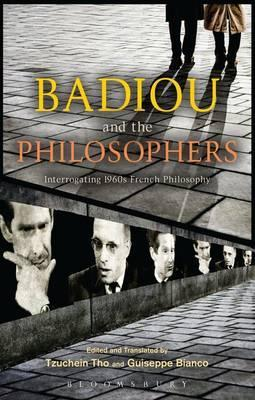 Badiou and the Philosophers: Interrogating 1960s French Philosophy  by  Alain Badiou