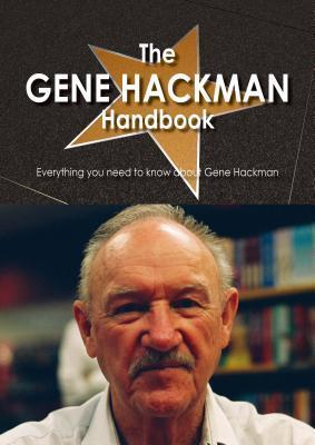 The Gene Hackman Handbook - Everything You Need to Know about Gene Hackman Kathy Gandy