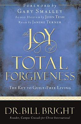 Joy of Total Forgiveness  by  Bill Bright