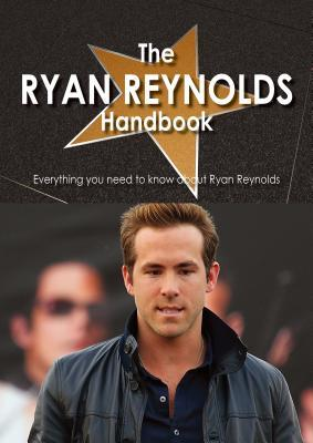 The Ryan Reynolds Handbook - Everything You Need to Know about Ryan Reynolds  by  Felicia Rooks