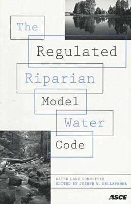 The Regulated Riparian Model Water Code: Final Report of the Water Laws Committee of the Water Resources Planning and Management Division of the American Society of Civil Engineers  by  American Society of Civil Engineers