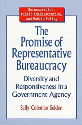 The Promise of Representative Bureaucracy: Diversity & Responsiveness in a Government Agency  by  Sally Coleman Selden
