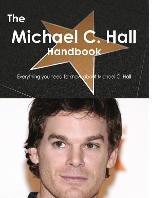 The Michael C. Hall Handbook - Everything You Need to Know about Michael C. Hall  by  Emily Smith