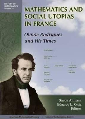 Mathematics and Social Utopias in France: Olinde Rodrigues and His Times  by  Simon L. Altmann