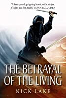 The Betrayal of the Living. Nick Lake