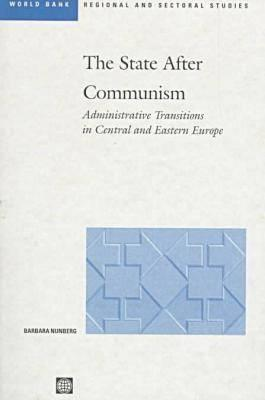 The State After Communism: Administrative Transitions in Central and Eastern Europe  by  Barbara Nunberg