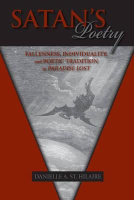 Satans Poetry: Fallenness and Poetic Tradition in Paradise Lost Danielle A. St Hilaire