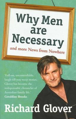 Why Men Are Necessary and More News From Nowhere  by  Richard Glover