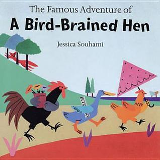 The Famous Adventure Of A Bird Brained Hen Jessica Souhami