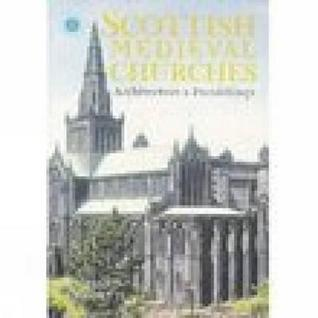 Scottish Medieval Churches: Architecture & Furnishings  by  Richard Fawcett