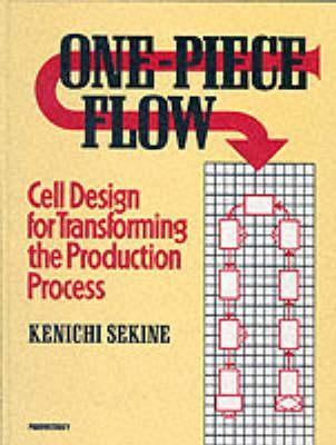 One-Piece Flow (C): Cell Design for Transforming the Production Process  by  Kenichi Sekine
