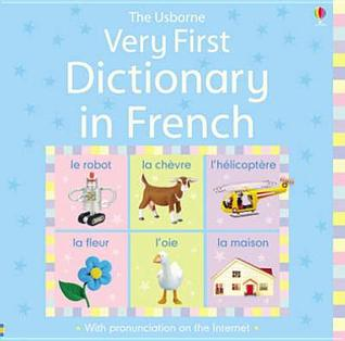 Very First Dictionary In French Felicity Brooks