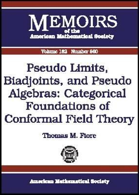 Pseudo Limits, Biadjoints, and Pseudo Algebras: Categorical Foundations of Conformal Field Theory  by  Thomas M. Fiore