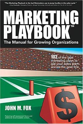 Marketing Playbook: The Manual for Growing Organizations: 102 of the Best Marketing Plays to Get Your Sales Team Across the Goal Line John M. Fox