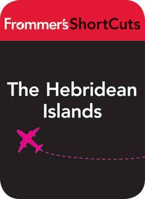 The Hebridean Islands, Scotland: Frommers Shortcuts Frommers