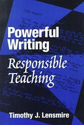 Powerful Writing, Responsible Teaching  by  Timothy J. Lensmire