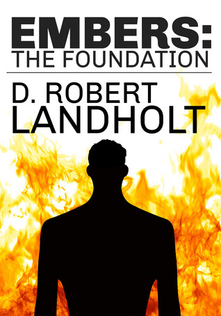 Embers: The Foundation (Embers, #1)  by  D. Robert Landholt