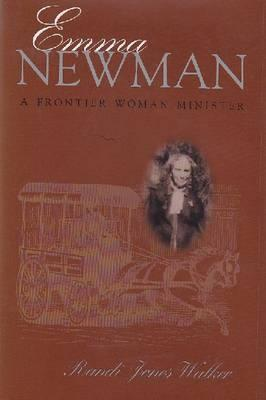 Emma Newman: A Frontier Woman Minister  by  Randi Jones Walker