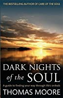 Dark Nights of the Soul: A Guide to Finding Your Way Through Life's Ordeals. Thomas Moore