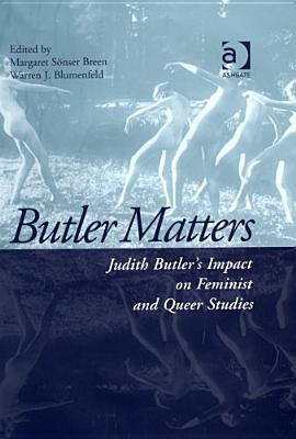 Butler Matters: Judith Butlers Impact on Feminist and Queer Studies  by  Margaret Sonser Breen