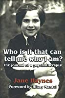 Who Is It That Can Tell Me Who I Am?: The Journal Of A Psychotherapist