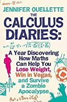 Calculus Diaries: A Year Discovering How Maths Can Help You Lose Weight, Win in Vegas and Survive a Zombie Apocalypse. Jennifer Ouellette