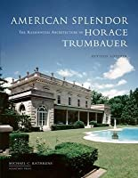 American Splendor: the Residential Architecture of Horace Trumbauer