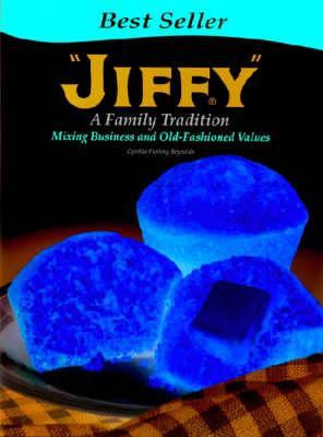 Jiffy: A Family Tradition, Mixing Business and Old-Fashioned Values Cynthia Furlong Reynolds