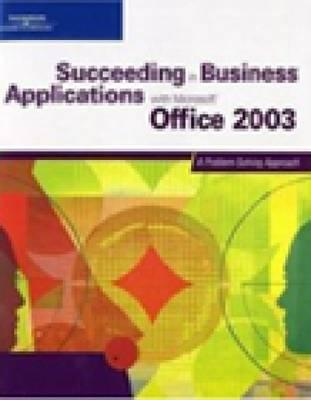 Succeeding in Business Applications with Microsoft Office 2003: A Problem-Solving Approach Karin Bast