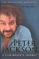 Peter Jackson: A Film-Makers Journey - the Authorised Biography