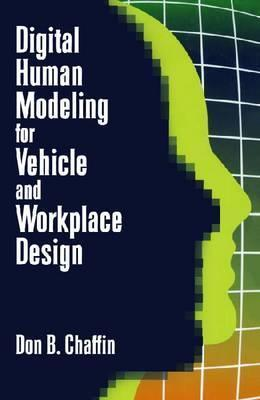 Digital Human Modeling For Vehicle And Workplace Design Don B. Chaffin