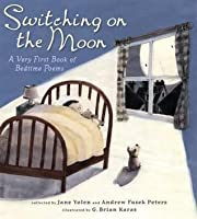 Switching on the Moon: A Very First Book of Bedtime Poems. Collected by Jane Yolen and Andrew Fusek Peters