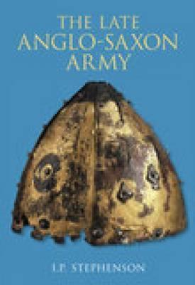 The Late Anglo Saxon Army  by  Ian Stobbs Stephenson