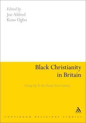 Black Christianity in Britain: Facing Up to the Twenty-First Century  by  Joe Aldred