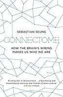 Connectome: How the Brain's Wiring Makes Us Who We Are. by Sebastian Seung