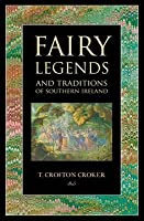 Fairy Legends and Traditions of Southern Ireland