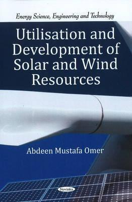 Utilisation and Development of Solar and Wind Resources Abdeen Mustafa Omer
