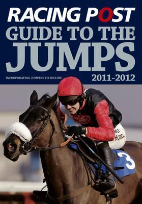 Racing Post Guide to the Jumps 2011-2012: Incorporating Jumpers to Follow  by  David Dew