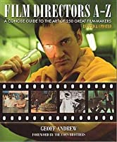 Film Directors A-Z: A Concise Guide to the Art of 250 Great Film-Makers