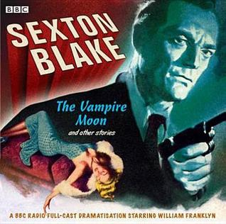 Sexton Blake: The Vampire Moon and Other Stories: A BBC Full-Cast Radio Drama  by  Francis Durbridge