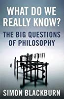 What do we really know? The Big Questions of Philosophy