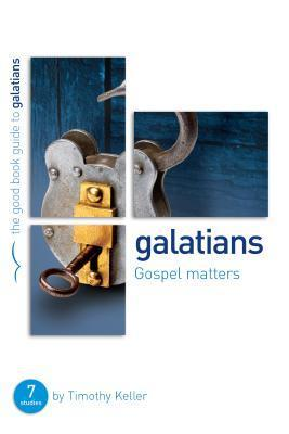 Galatians: Gospel Matters: Seven Studies for Groups or Individuals (Good Book Guide)  by  Timothy Keller