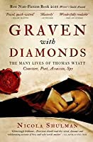 Graven with Diamonds: The Many Lives of Thomas Wyatt, Courtier, Poet, Assassin, Spy