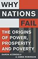 Why Nations Fail: The Origins of Power, Prosperity and Poverty. Daron Acemoglu and James A. Robinson