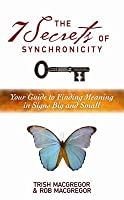The 7 Secrets of Synchronicity: Your Guide to Finding Meanings in Signs Big and Small