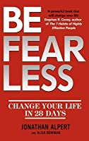 Be Fearless: Change Your Life in 28 Days. by Jonathan Alpert, Alison Bowman
