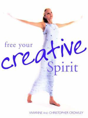 Free Your Creative Spirit  by  Vivianne Crowley